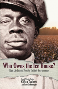 "Image of book cover ""Who Owns the Ice House? Eight Life Lessons From an Unlikely Entrepreneur""-Award Winning Author Clifton Taulbert and Gary Schoeniger."