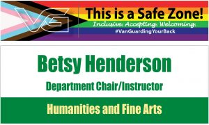 """Pride Office Placard start """"This is a safe Zone!"""" Inclusive, Accepting, Welcoming #VanGuardingYourBack. This example is for Betsy Henderson, Department Chair/Instructor. Humanities and Fine Arts"""